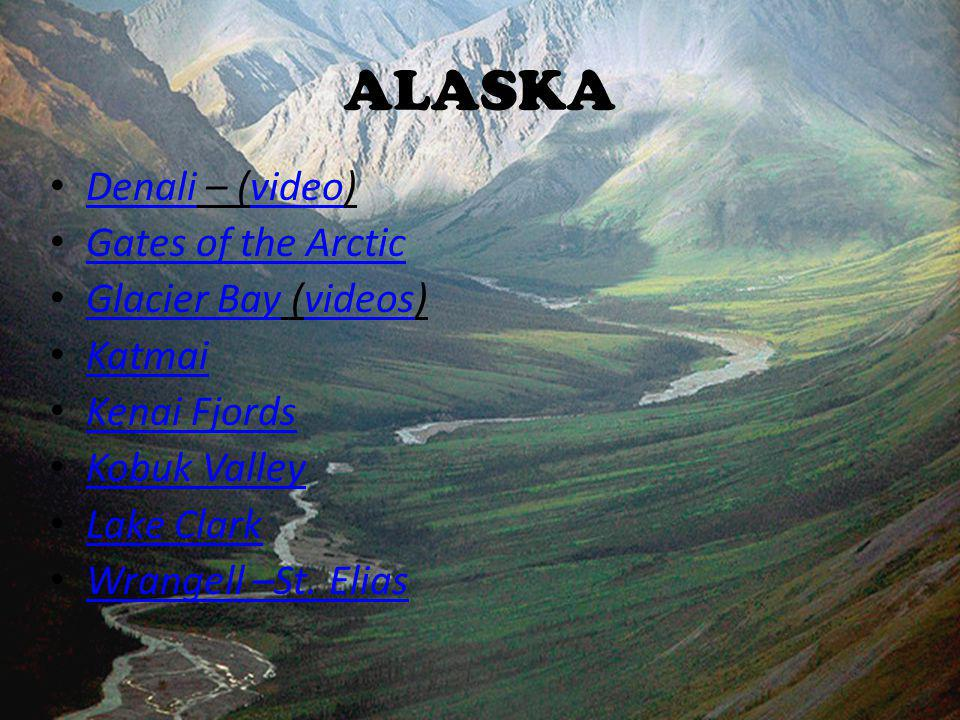 ALASKA Denali – (video) Denalivideo Gates of the Arctic Glacier Bay (videos) Glacier Bayvideos Katmai Kenai Fjords Kobuk Valley Lake Clark Wrangell –St.