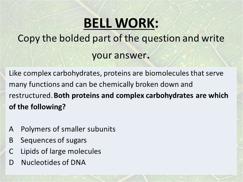 BELL WORK: Copy the bolded part of the question and write your answer.