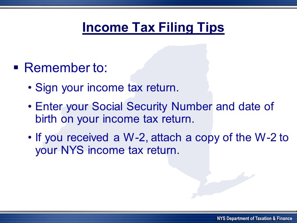 Income Tax Filing Tips  Remember to: Sign your income tax return.
