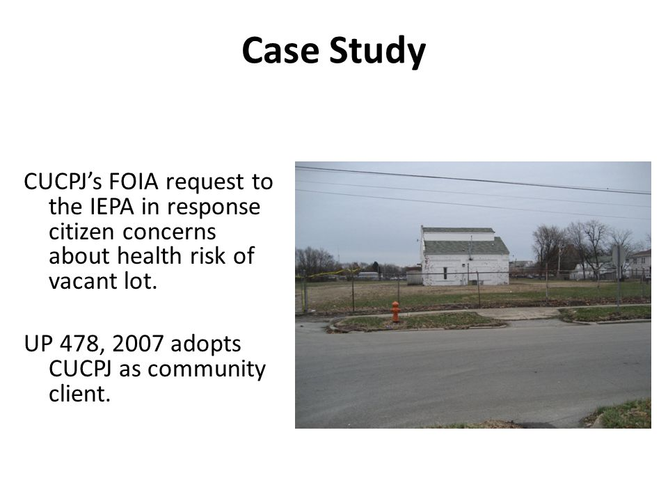 Case Study CUCPJ's FOIA request to the IEPA in response citizen concerns about health risk of vacant lot.