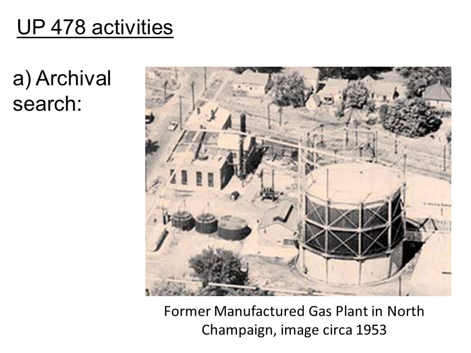 Former Manufactured Gas Plant in North Champaign, image circa 1953 UP 478 activities a) Archival search: