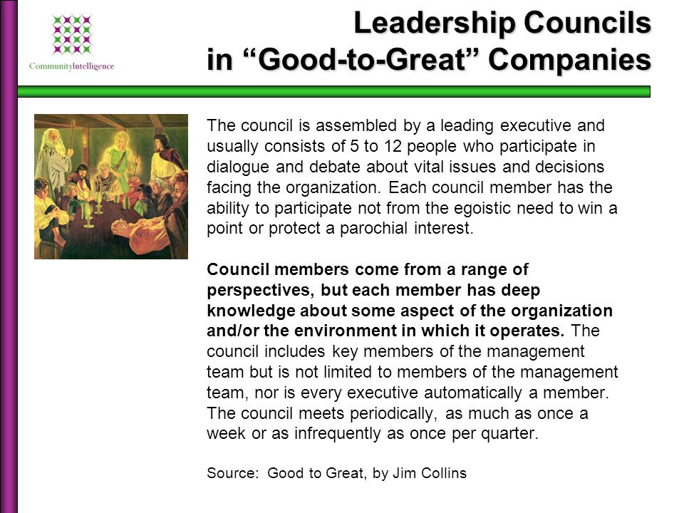 The council is assembled by a leading executive and usually consists of 5 to 12 people who participate in dialogue and debate about vital issues and d