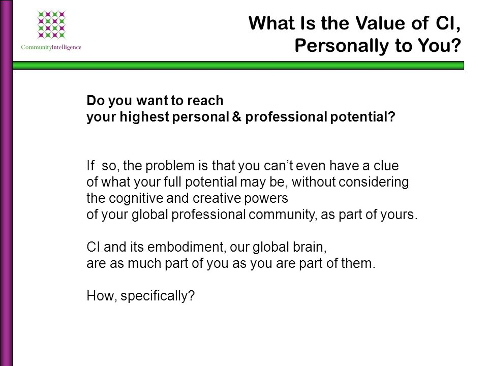 What Is the Value of CI, Personally to You? Do you want to reach your highest personal & professional potential? If so, the problem is that you can't