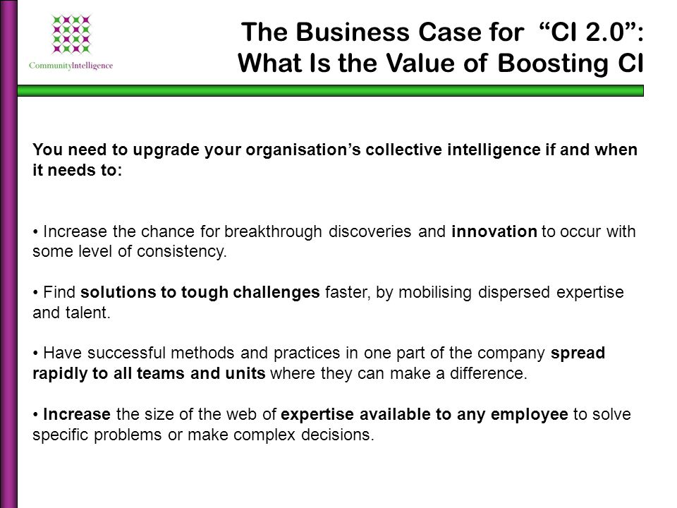 "The Business Case for ""CI 2.0"": What Is the Value of Boosting CI You need to upgrade your organisation's collective intelligence if and when it needs"