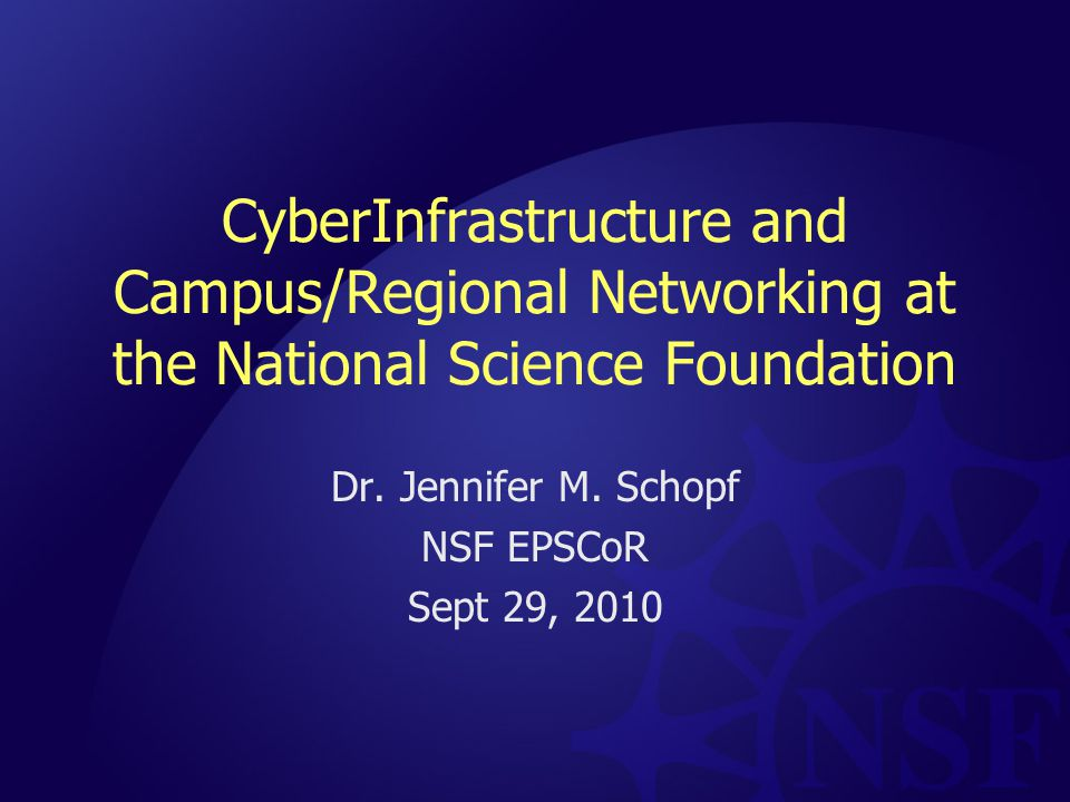CyberInfrastructure and Campus/Regional Networking at the National Science Foundation Dr.