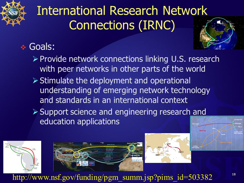 18 International Research Network Connections (IRNC)  Goals:  Provide network connections linking U.S.