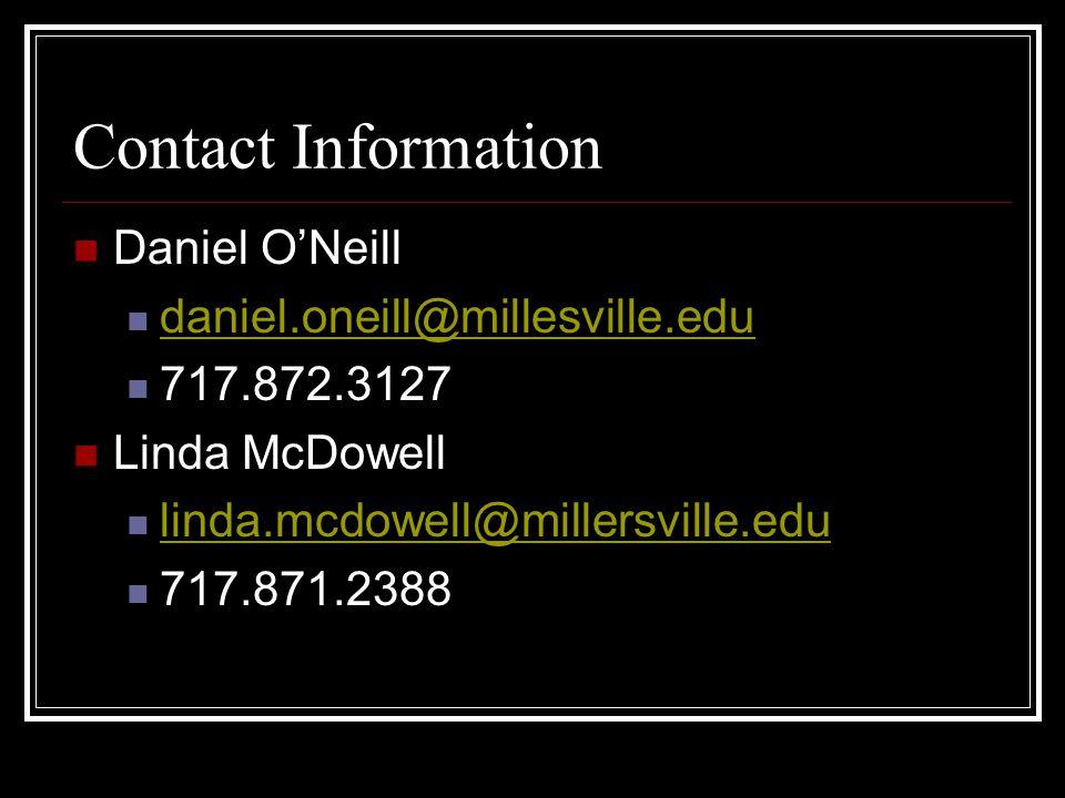 Contact Information Daniel O'Neill daniel.oneill@millesville.edu 717.872.3127 Linda McDowell linda.mcdowell@millersville.edu 717.871.2388