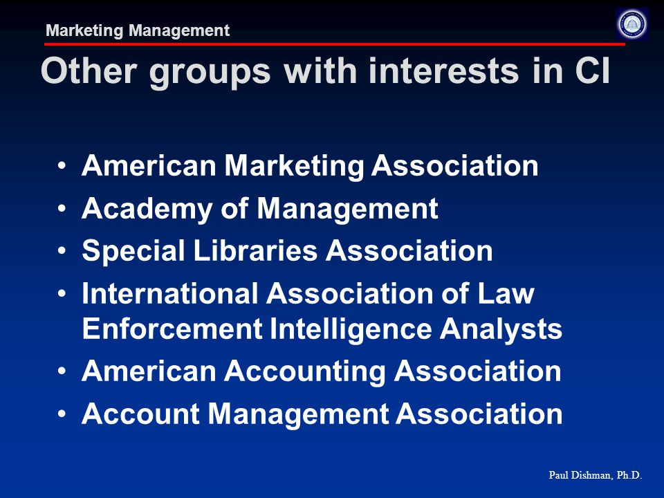 Paul Dishman, Ph.D. Marketing Management Other groups with interests in CI American Marketing Association Academy of Management Special Libraries Asso