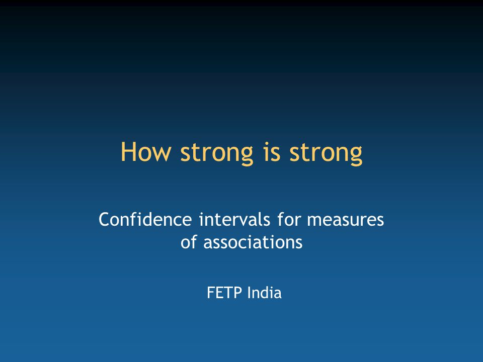How strong is strong Confidence intervals for measures of associations FETP India