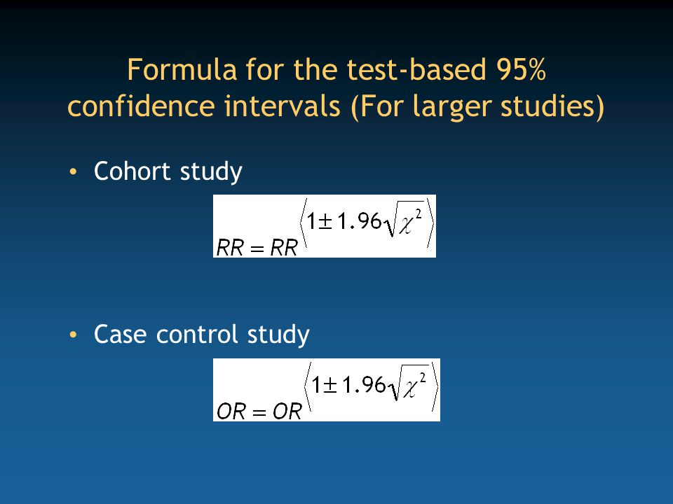 Formula for the test-based 95% confidence intervals (For larger studies) Cohort study Case control study