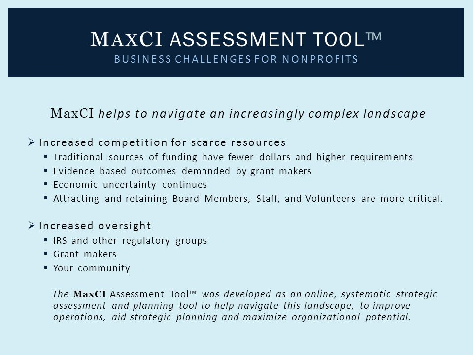 MaxCI helps to navigate an increasingly complex landscape  Increased competition for scarce resources  Traditional sources of funding have fewer dol
