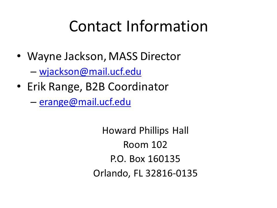 Contact Information Wayne Jackson, MASS Director – wjackson@mail.ucf.edu wjackson@mail.ucf.edu Erik Range, B2B Coordinator – erange@mail.ucf.edu erange@mail.ucf.edu Howard Phillips Hall Room 102 P.O.