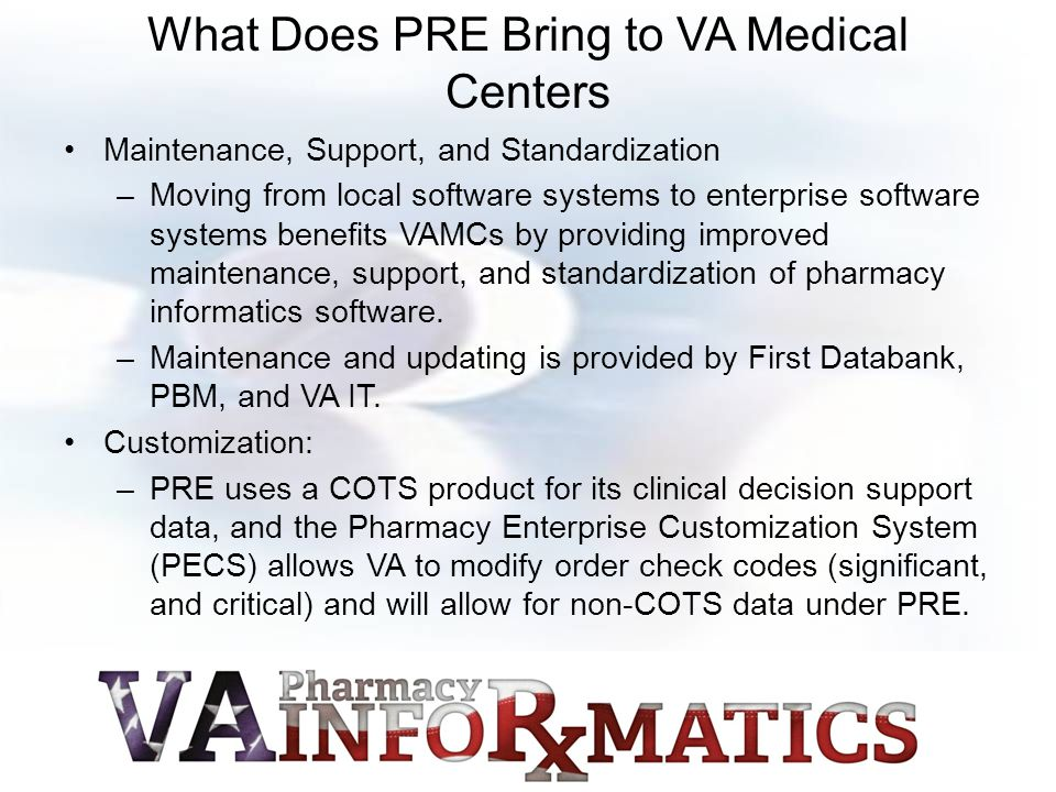 What Does PRE Bring to VA Medical Centers Maintenance, Support, and Standardization –Moving from local software systems to enterprise software systems