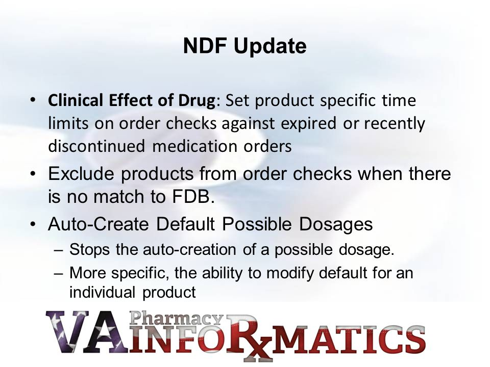 NDF Update Clinical Effect of Drug: Set product specific time limits on order checks against expired or recently discontinued medication orders Exclud