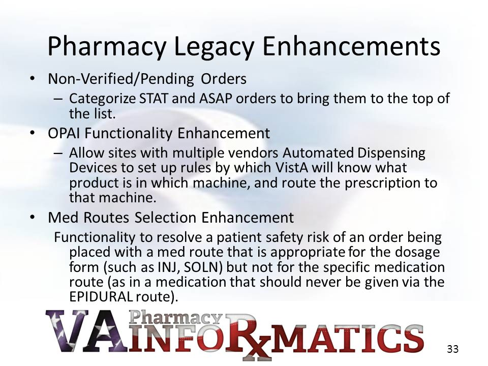 Pharmacy Legacy Enhancements Non-Verified/Pending Orders – Categorize STAT and ASAP orders to bring them to the top of the list. OPAI Functionality En