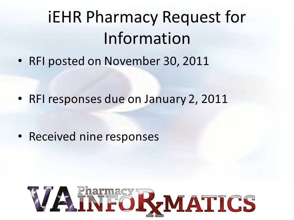 iEHR Pharmacy Request for Information RFI posted on November 30, 2011 RFI responses due on January 2, 2011 Received nine responses