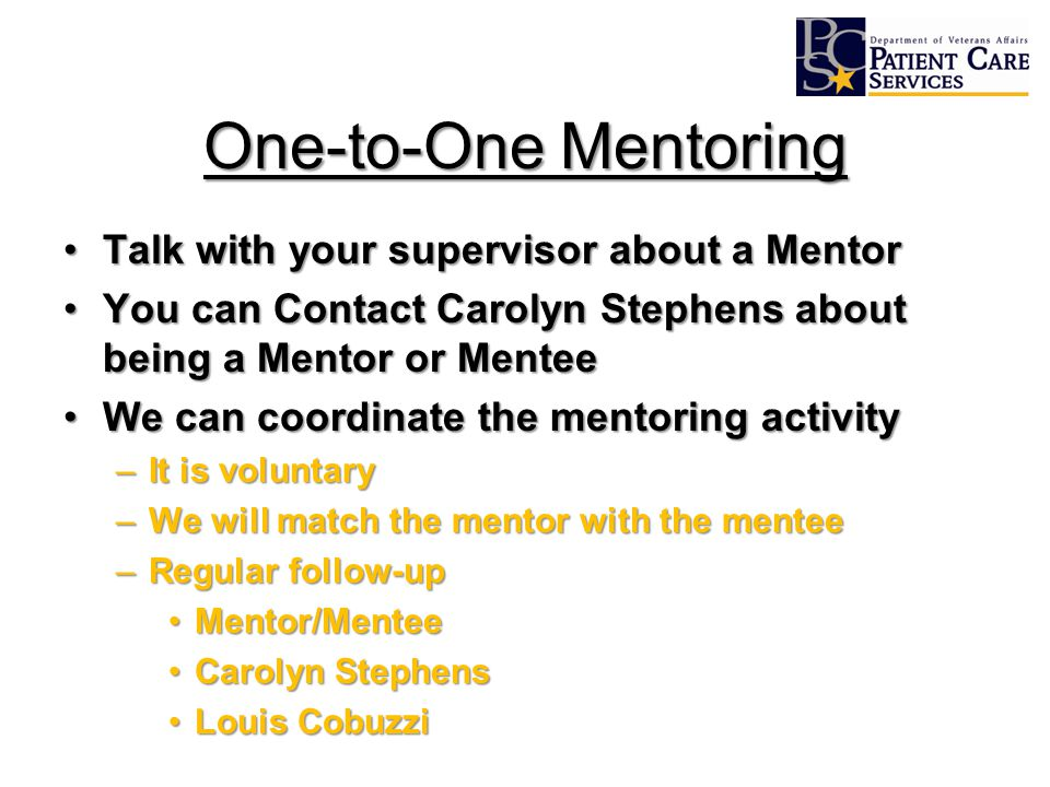 One-to-One Mentoring Talk with your supervisor about a MentorTalk with your supervisor about a Mentor You can Contact Carolyn Stephens about being a M