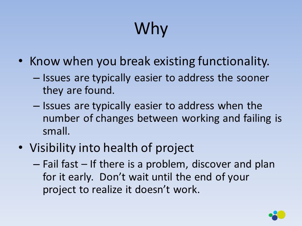 Why Know when you break existing functionality.