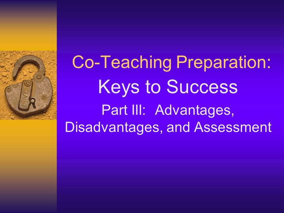 Co-Teaching Preparation: Keys to Success Part III: Advantages, Disadvantages, and Assessment