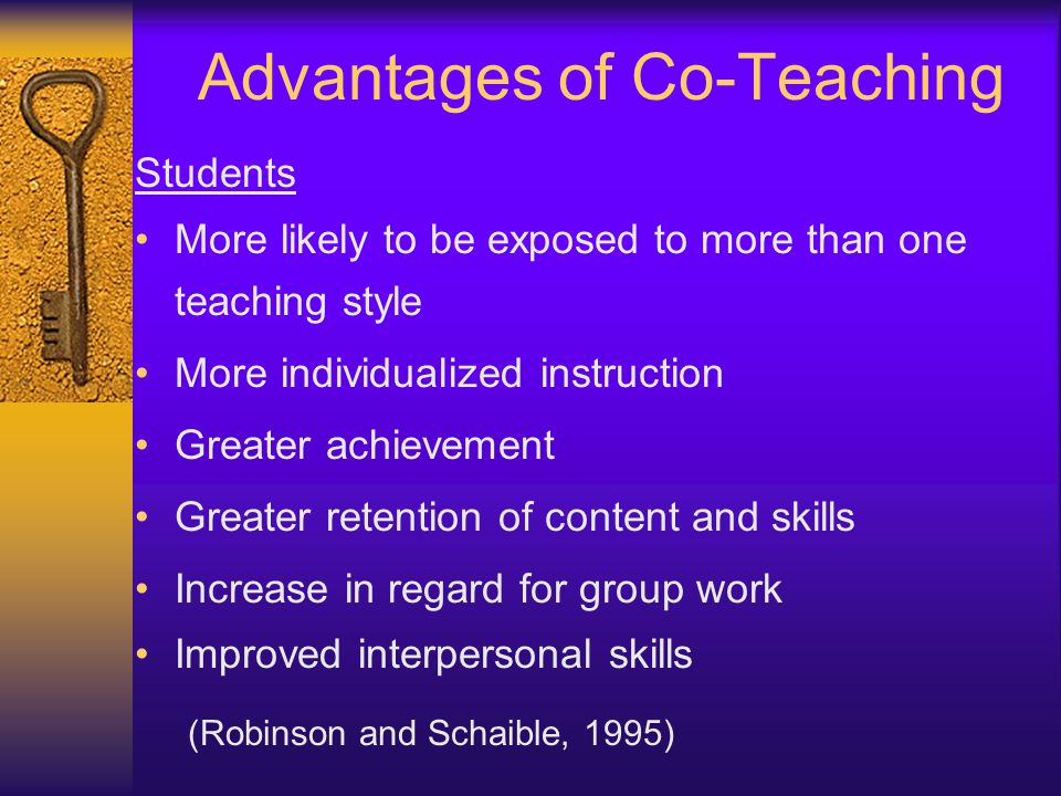 Advantages of Co-Teaching Students More likely to be exposed to more than one teaching style More individualized instruction Greater achievement Great
