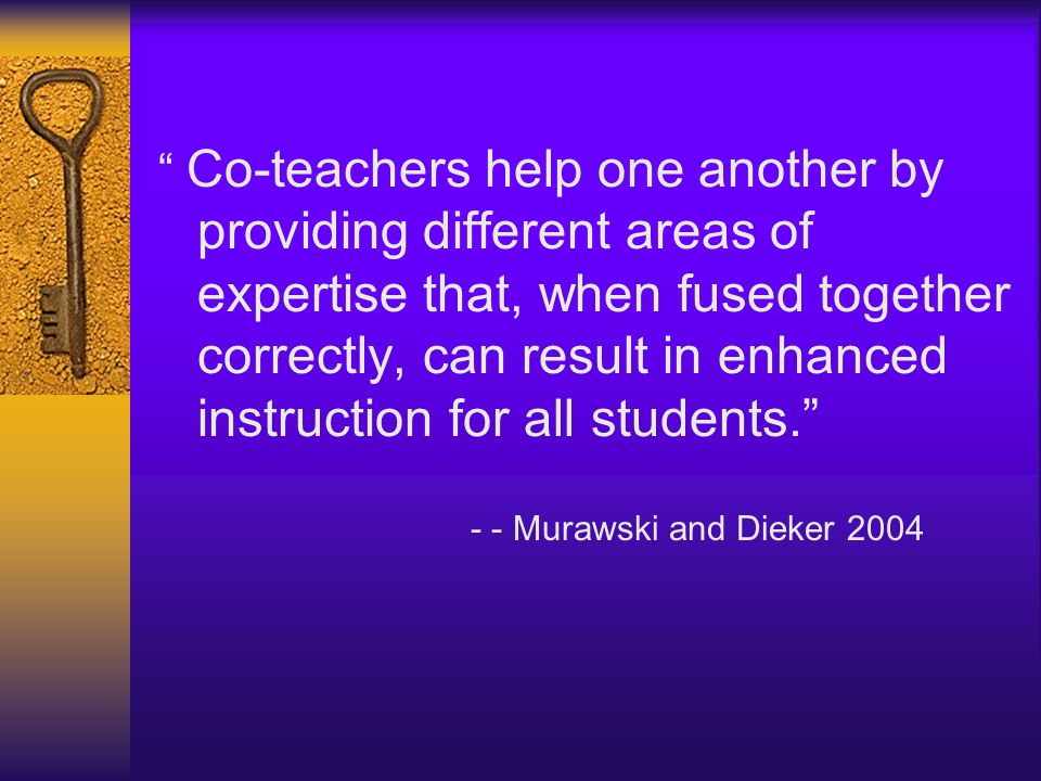 """"""" Co-teachers help one another by providing different areas of expertise that, when fused together correctly, can result in enhanced instruction for a"""