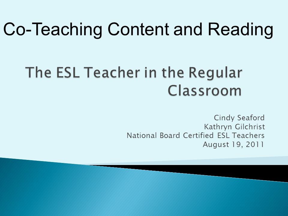 Cindy Seaford Kathryn Gilchrist National Board Certified ESL Teachers August 19, 2011 Co-Teaching Content and Reading