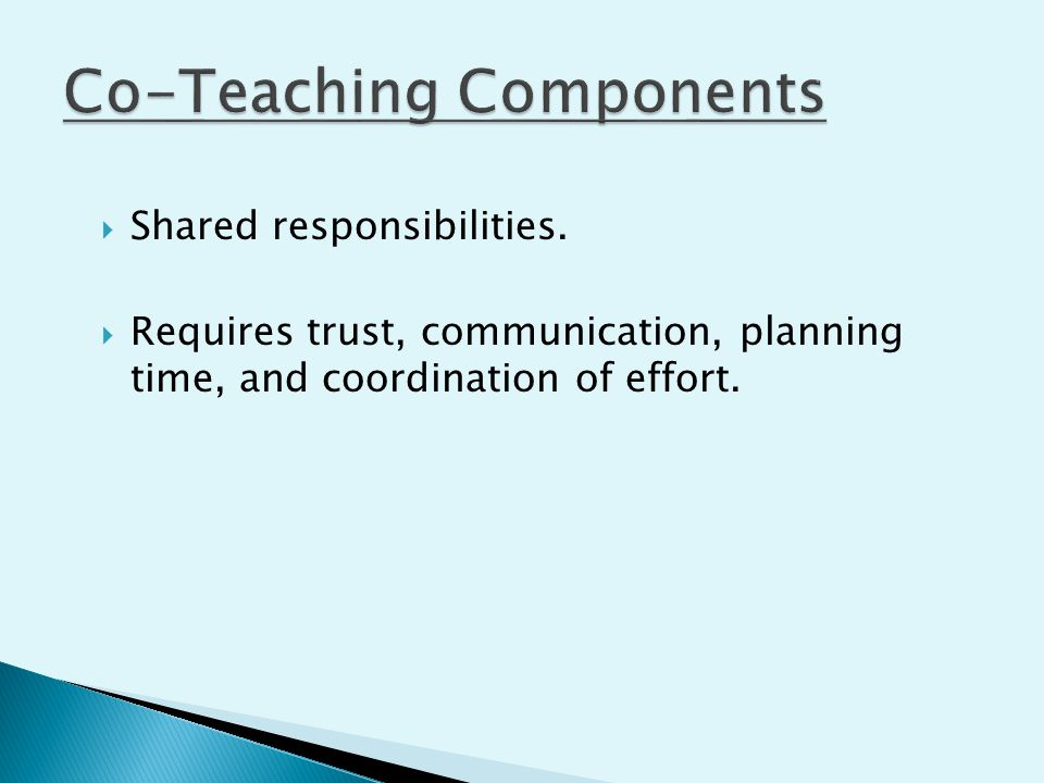  Shared responsibilities.  Requires trust, communication, planning time, and coordination of effort.