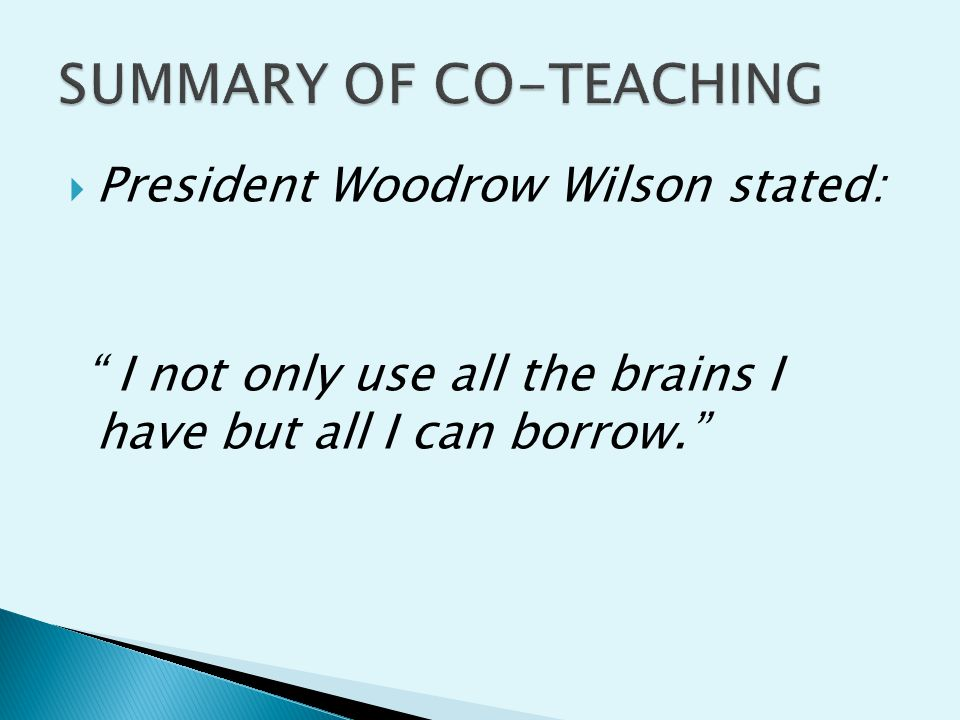  President Woodrow Wilson stated: I not only use all the brains I have but all I can borrow.