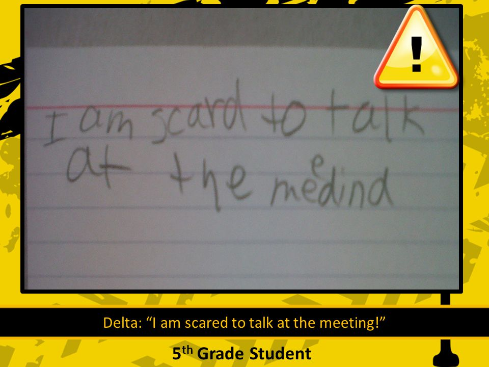 Delta: I am scared to talk at the meeting! 5 th Grade Student