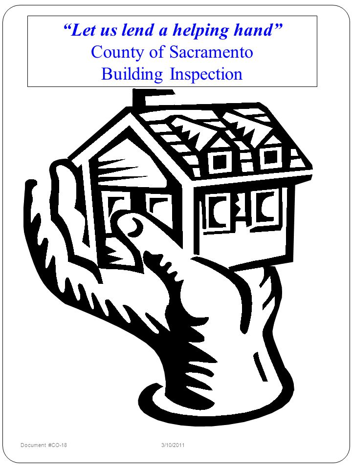 Let us lend a helping hand County of Sacramento Building Inspection Document #CO-183/10/2011