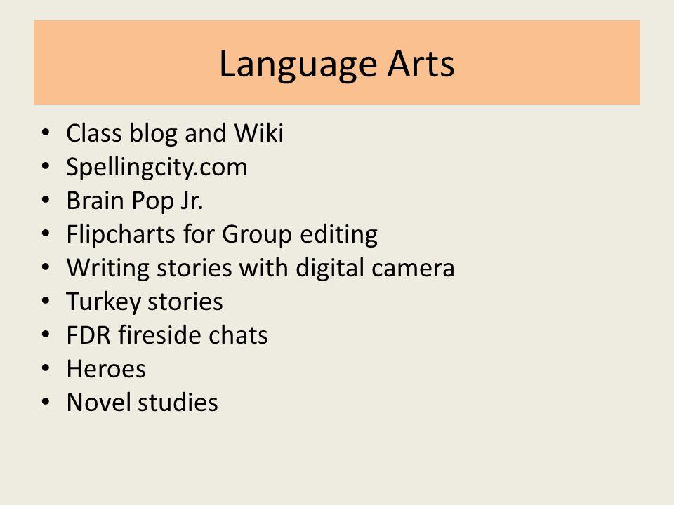 Language Arts Class blog and Wiki Spellingcity.com Brain Pop Jr.