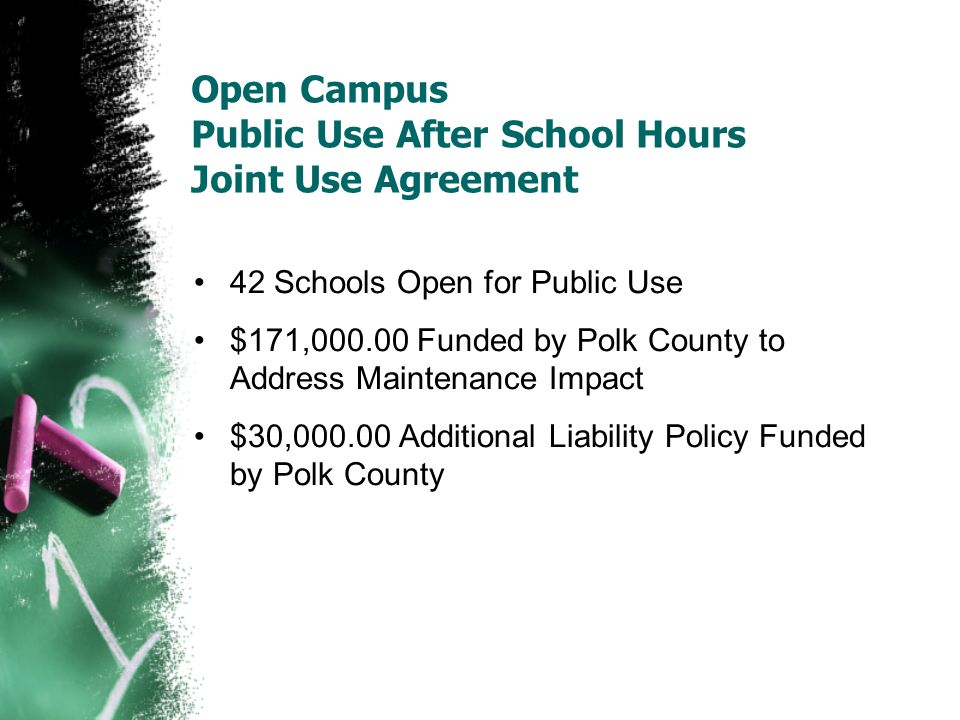 Open Campus Public Use After School Hours Joint Use Agreement 42 Schools Open for Public Use $171,000.00 Funded by Polk County to Address Maintenance