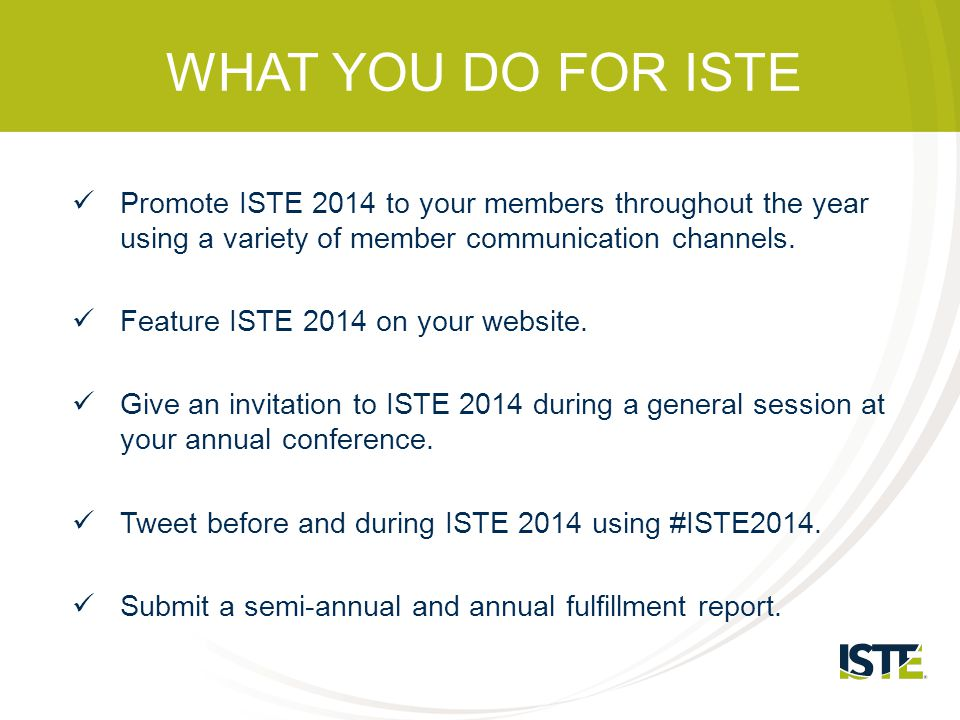 WHAT YOU DO FOR ISTE ~ AT ISTE'S REQUEST Include flyers as a seat drop or bag inserts (most likely only at places we exhibit).