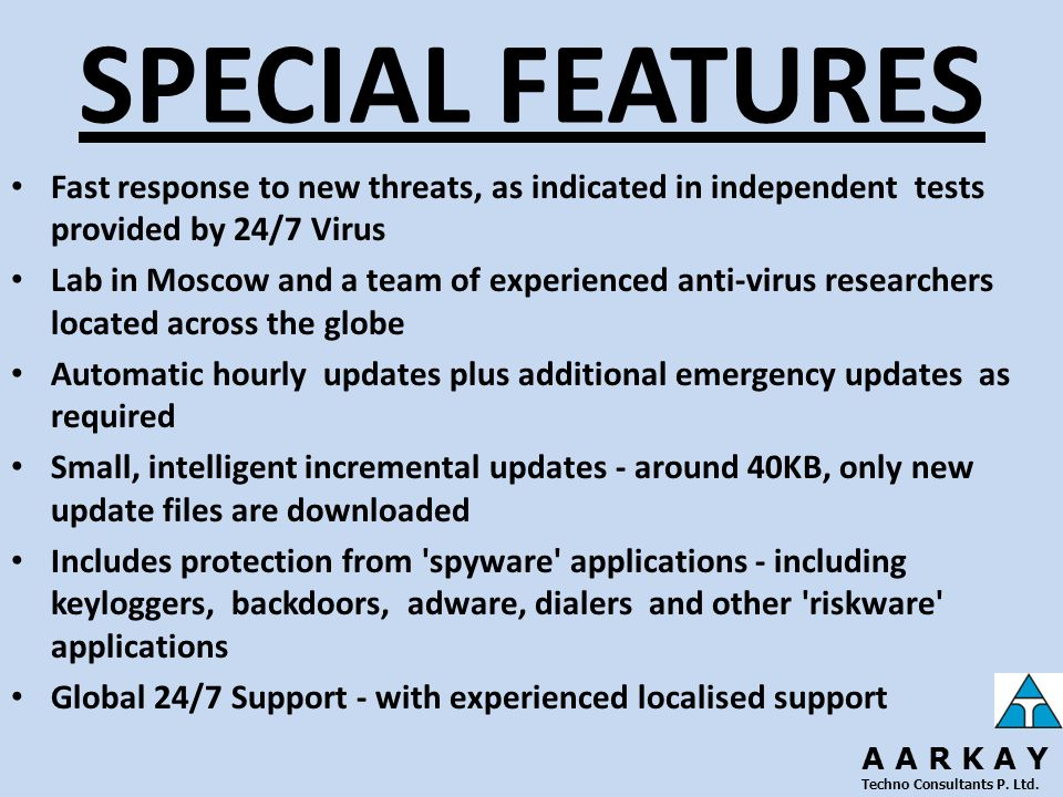 SPECIAL FEATURES Fast response to new threats, as indicated in independent tests provided by 24/7 Virus Lab in Moscow and a team of experienced anti-v