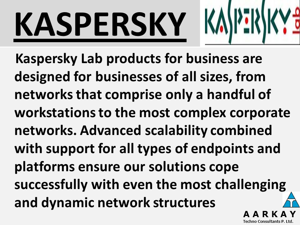 KASPERSKY Kaspersky Lab products for business are designed for businesses of all sizes, from networks that comprise only a handful of workstations to