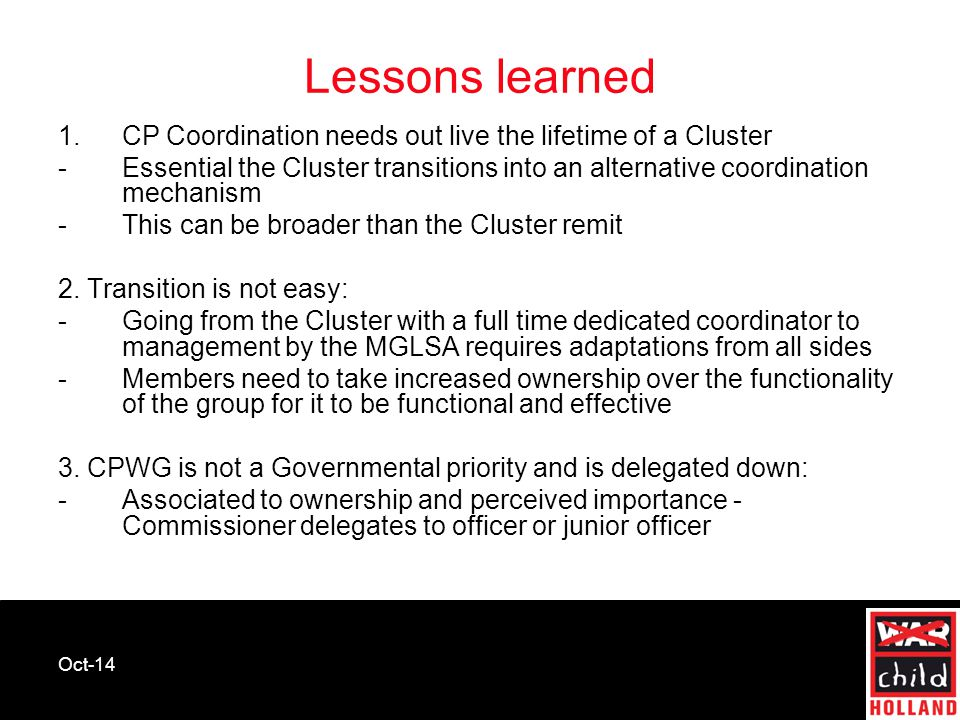 Oct-14 Lessons learned 1.CP Coordination needs out live the lifetime of a Cluster - Essential the Cluster transitions into an alternative coordination