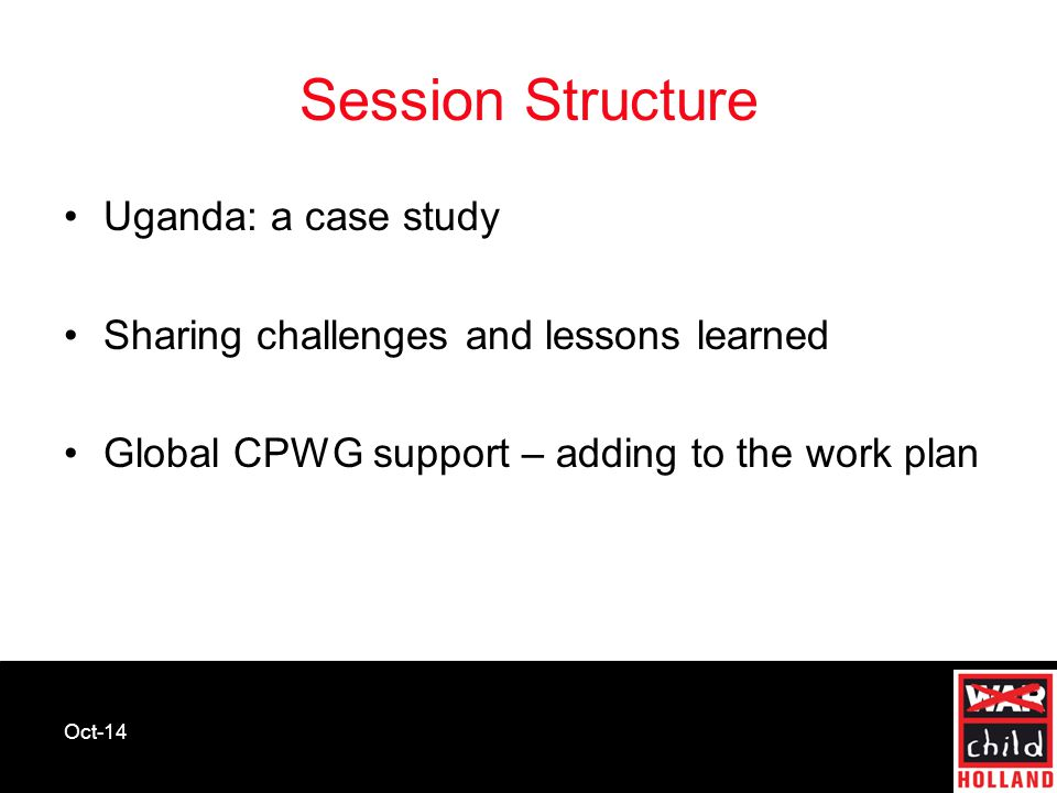 Oct-14 Session Structure Uganda: a case study Sharing challenges and lessons learned Global CPWG support – adding to the work plan