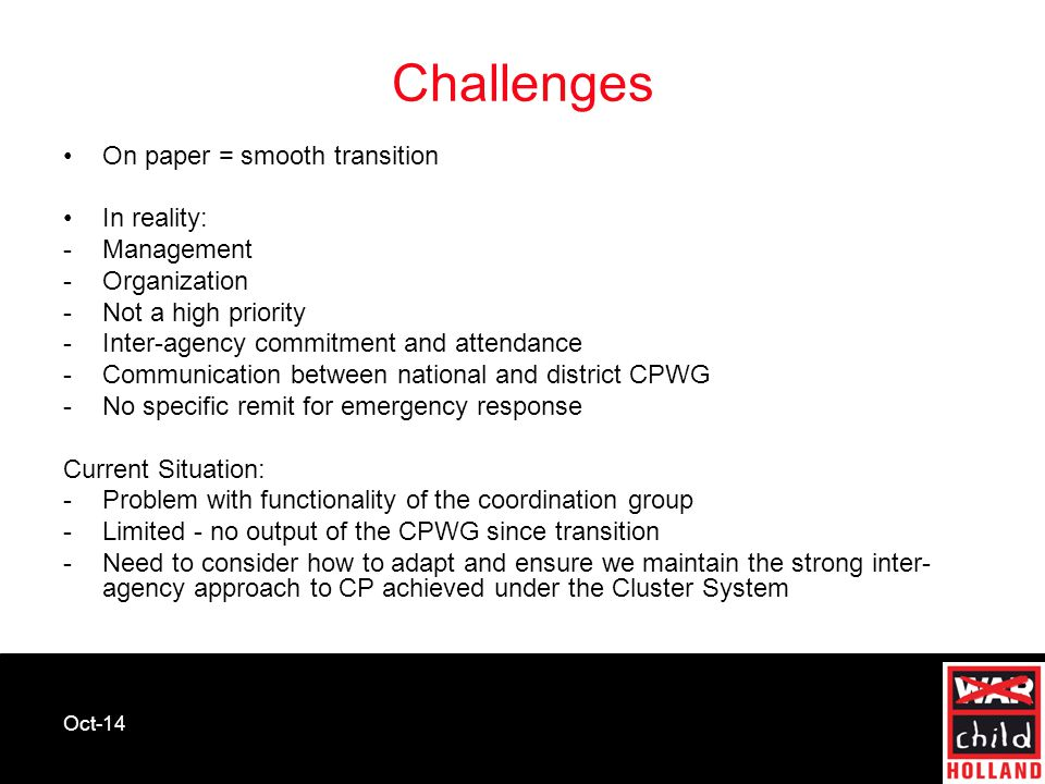 Oct-14 Challenges On paper = smooth transition In reality: -Management -Organization -Not a high priority -Inter-agency commitment and attendance -Com