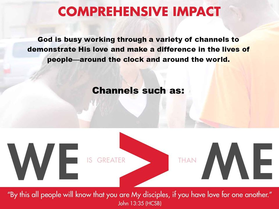 God is busy working through a variety of channels to demonstrate His love and make a difference in the lives of people—around the clock and around the world.