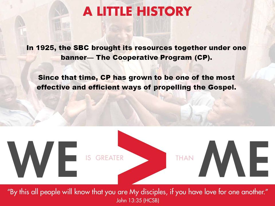 In 1925, the SBC brought its resources together under one banner— The Cooperative Program (CP). Since that time, CP has grown to be one of the most ef