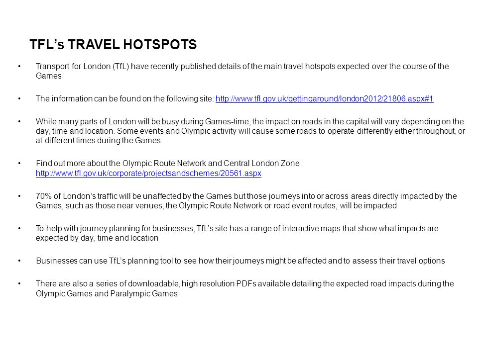 TFL's TRAVEL HOTSPOTS Transport for London (TfL) have recently published details of the main travel hotspots expected over the course of the Games The