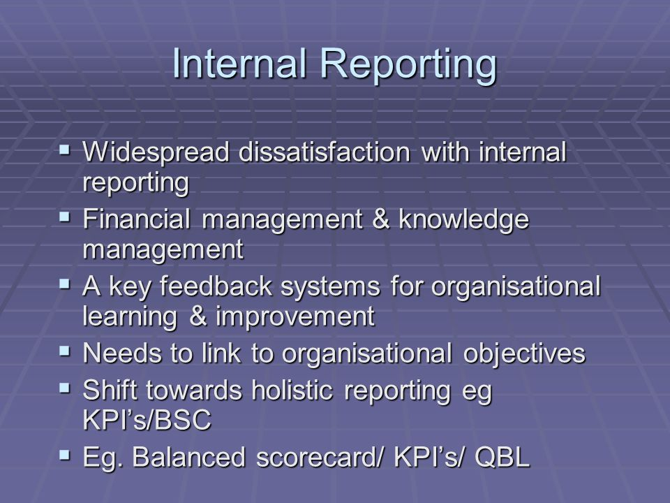Internal Reporting  Widespread dissatisfaction with internal reporting  Financial management & knowledge management  A key feedback systems for org