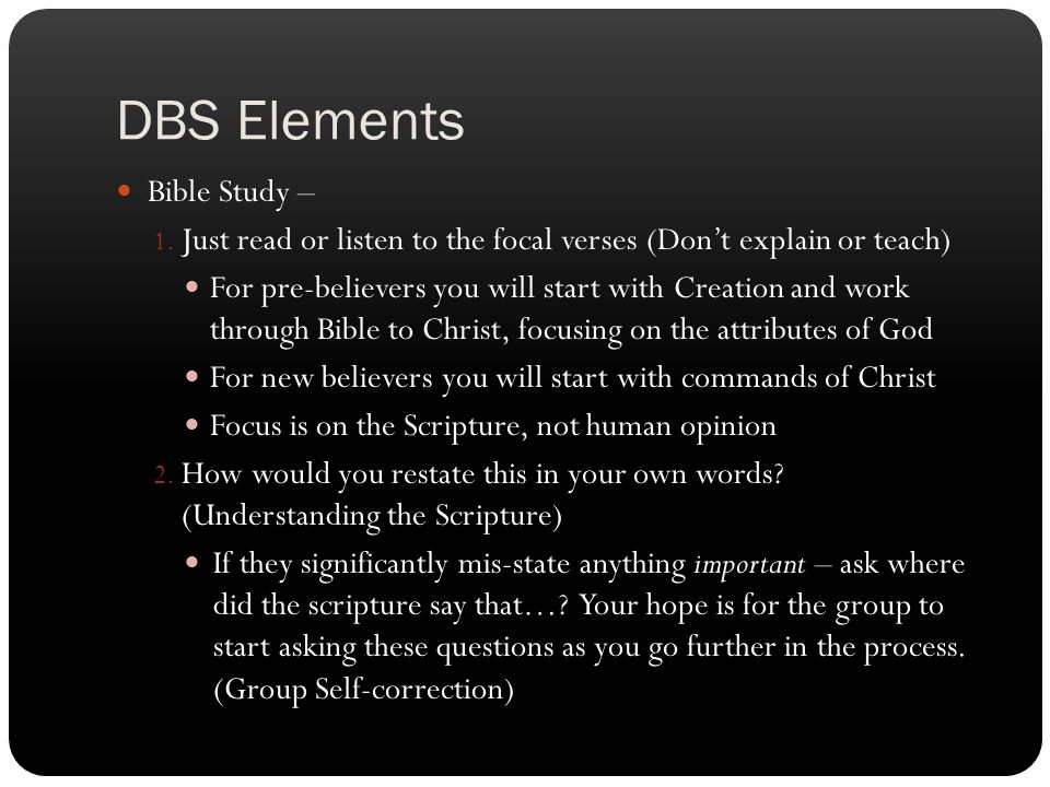 DBS Elements Bible Study – 1. Just read or listen to the focal verses (Don't explain or teach) For pre-believers you will start with Creation and work
