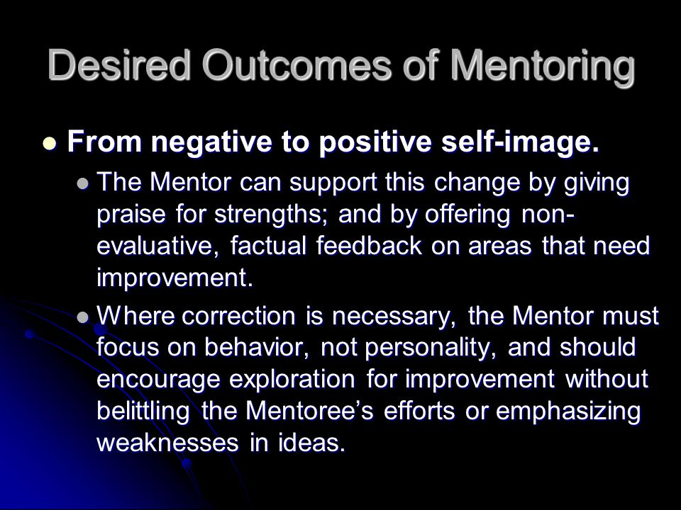 Desired Outcomes of Mentoring From negative to positive self-image.