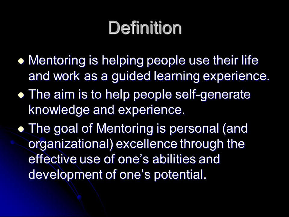 Definition Mentoring is helping people use their life and work as a guided learning experience.