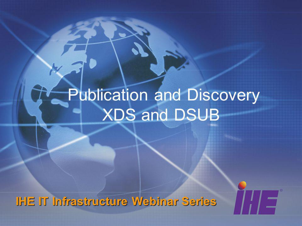 Publication and Discovery XDS and DSUB IHE IT Infrastructure Webinar Series