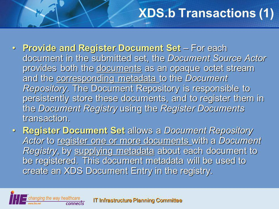 IT Infrastructure Planning Committee XDS.b Transactions (1) Provide and Register Document Set – For each document in the submitted set, the Document S