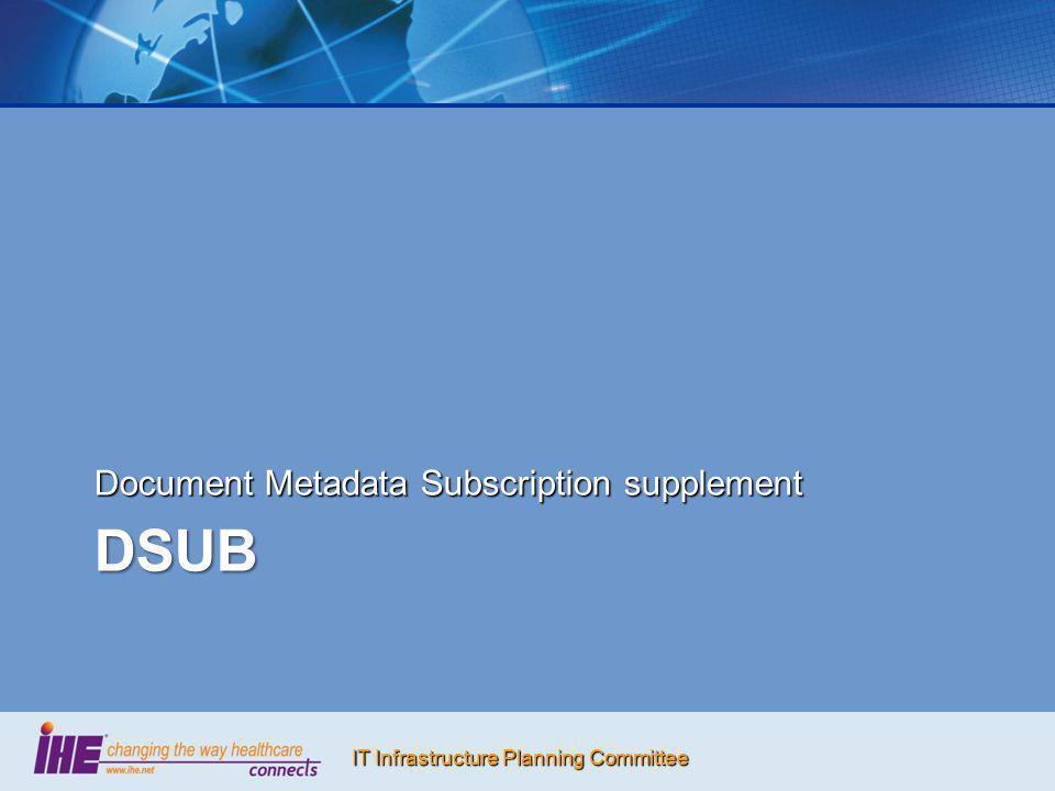 IT Infrastructure Planning Committee DSUB Document Metadata Subscription supplement