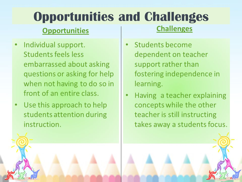 Opportunities and Challenges Opportunities Individual support.