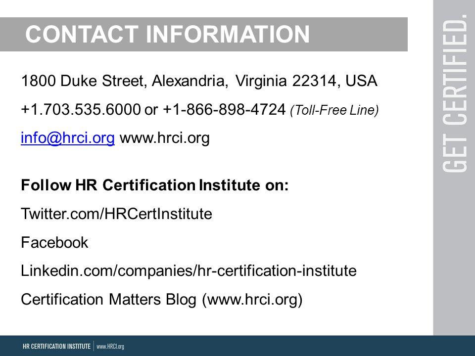 1800 Duke Street, Alexandria, Virginia 22314, USA +1.703.535.6000 or +1-866-898-4724 (Toll-Free Line) info@hrci.orginfo@hrci.org www.hrci.org Follow H